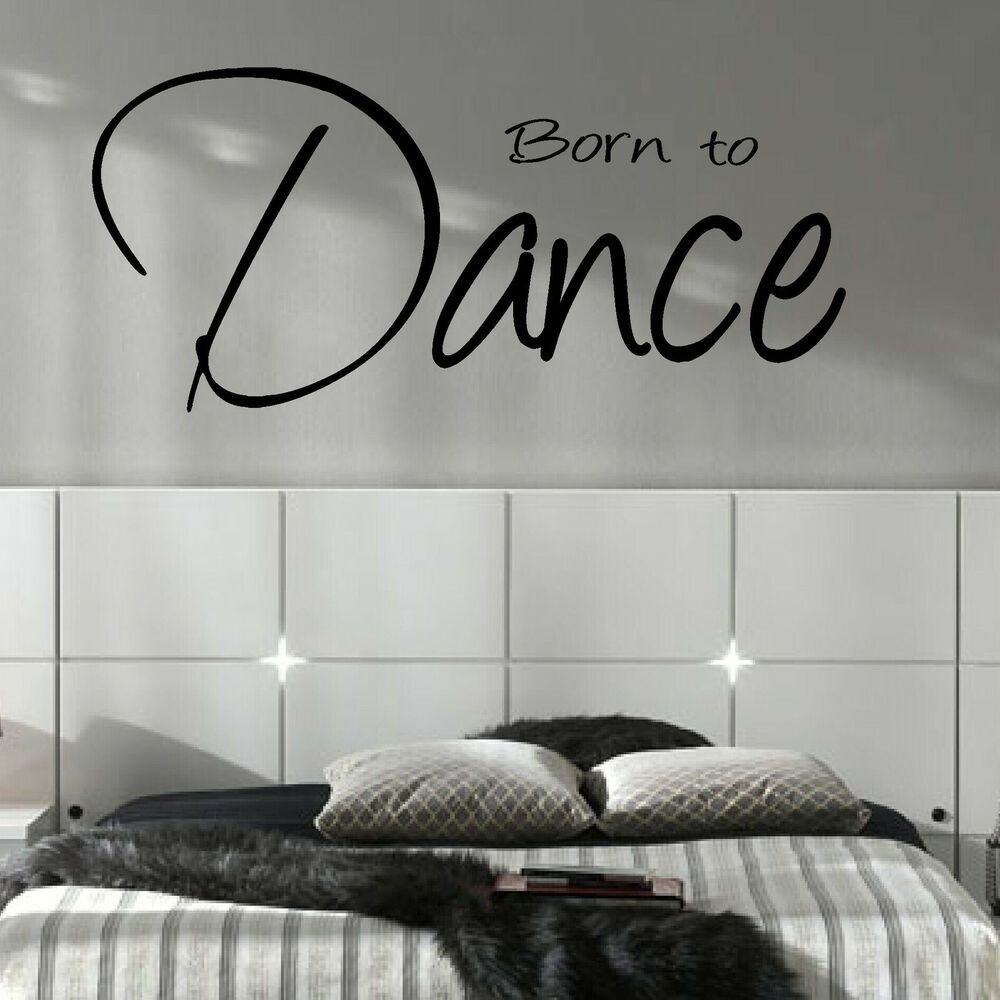 Best Large Bedroom Quote Born To Dance Wall Art Sticker With Pictures