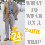 What to Wear on a 24 Hour trip