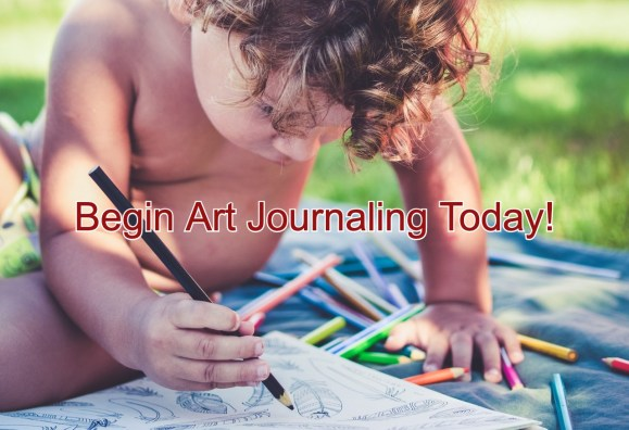 Begin Art Journaling Today - A Step by Step Guide to Start Art Journaling.