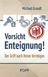 Michael Grandt - Vorsicht Enteignung - Der Griff nach Ihrem Vermögen - Kopp Verlag 22,99 Euro