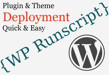 Easy WordPress Plugin and Theme Deployment with WP Runscript Plugin