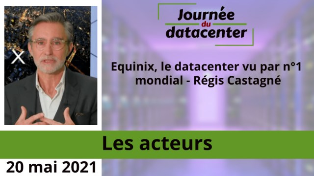 Equinix, le datacenter vu par n°1 mondial – Régis Castagné