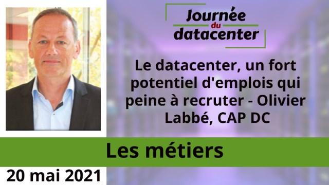 Le datacenter, un fort potentiel d'emplois qui peine à recruter – Olivier Labbé, CAP DC