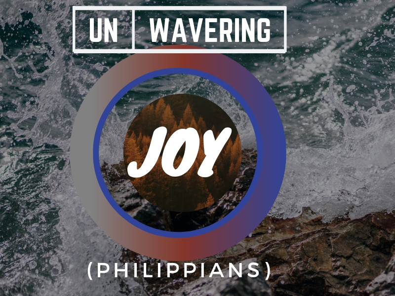 UN-WAVERING JOY (Philippians)