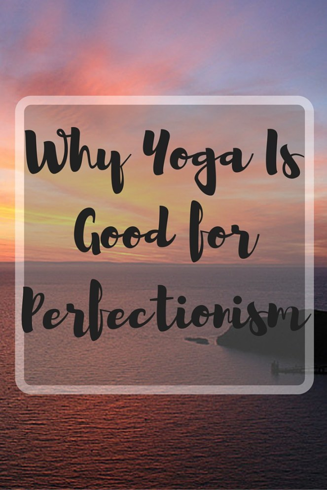 Why Yoga Is Good for Perfectionism