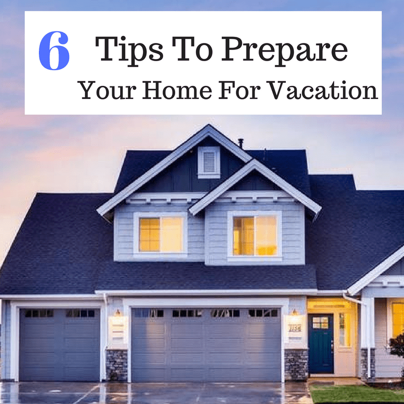 6 Ways To Prepare Your Home For Vacation