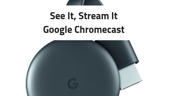 Google Chromecast- Streaming Made Easy