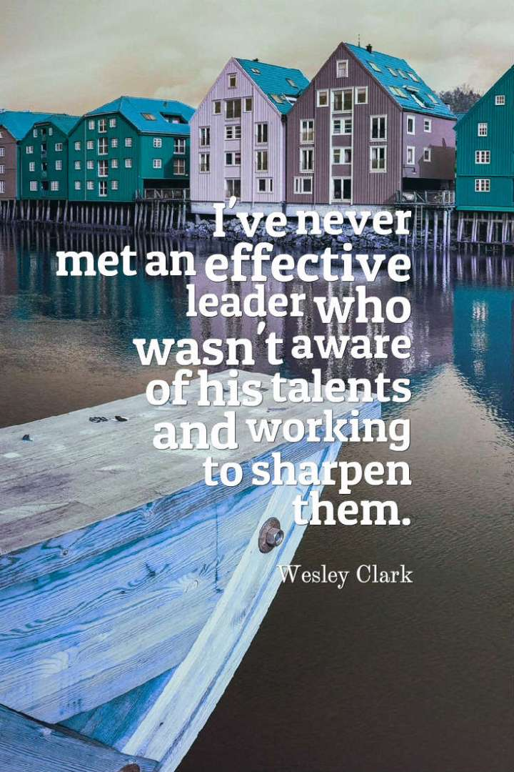 Quote Of The Week #19 I've never met an effective leader who wasn't aware of his talents and working to sharpen them. Wesley Clark #quotes #motivation #motivationalquotes #strengths #leader