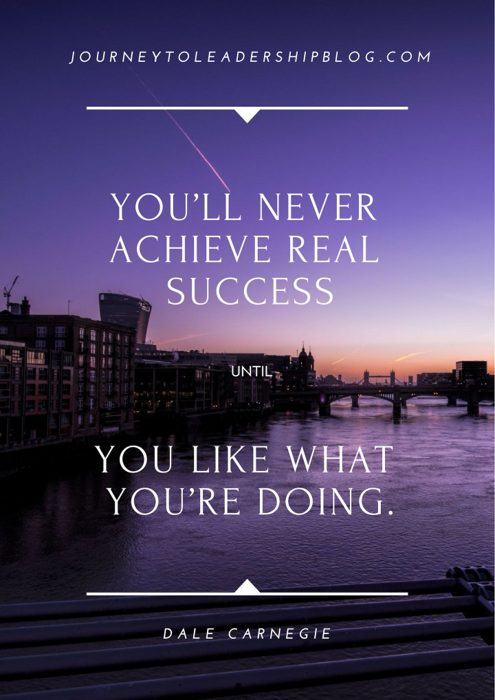 "You'll never achieve real success unless you like what you're doing."" –Dale Carnegie"