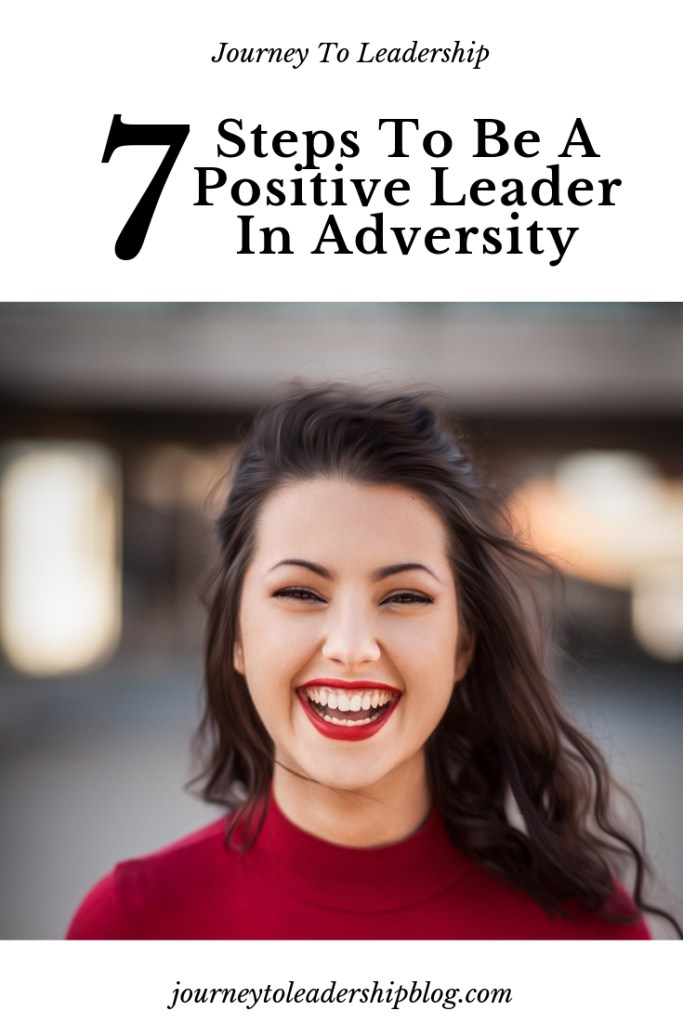 7 Steps To Be A Positive Leader In Adversity