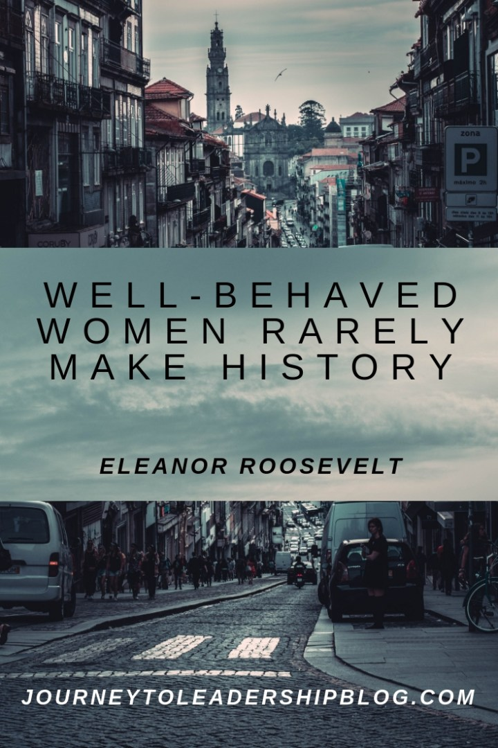 Quote Of The Week #87 Well-behaved women rarely make history. — Eleanor Roosevelt #character #success #quotes #quote #inspiration