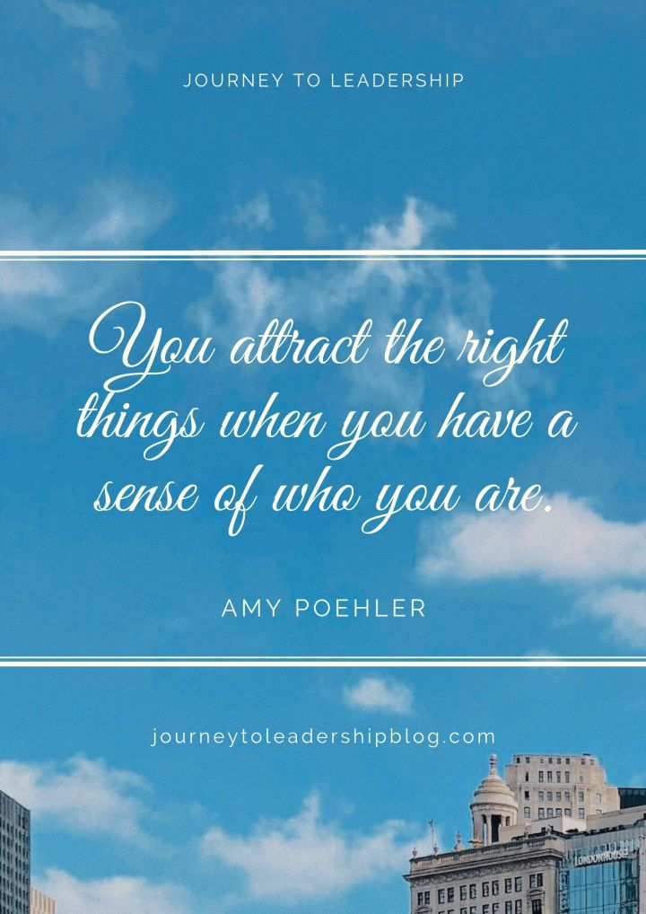 Quote Of The Week #95 You attract the right things when you have a sense of who you are. Amy Poehler #quotes #quote #selfesteem #selfimprovement #lawofattraction #selfworth #leader #leadership #motivationalquotes #inspirationalquotes