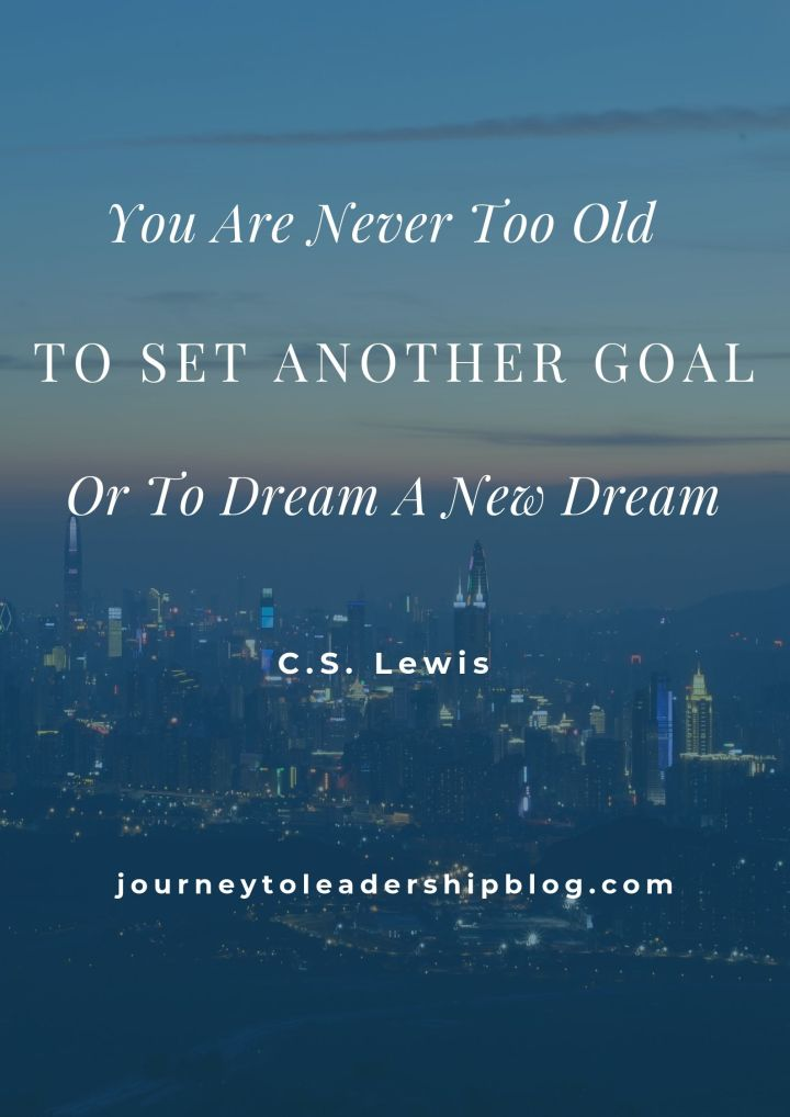 You Are Never Too Old To Set Another Goal Or To Dream A New Dream. – C.S. Lewis #quotes #motivationalquotes #inspirationalquotes #dream #vision #leadership