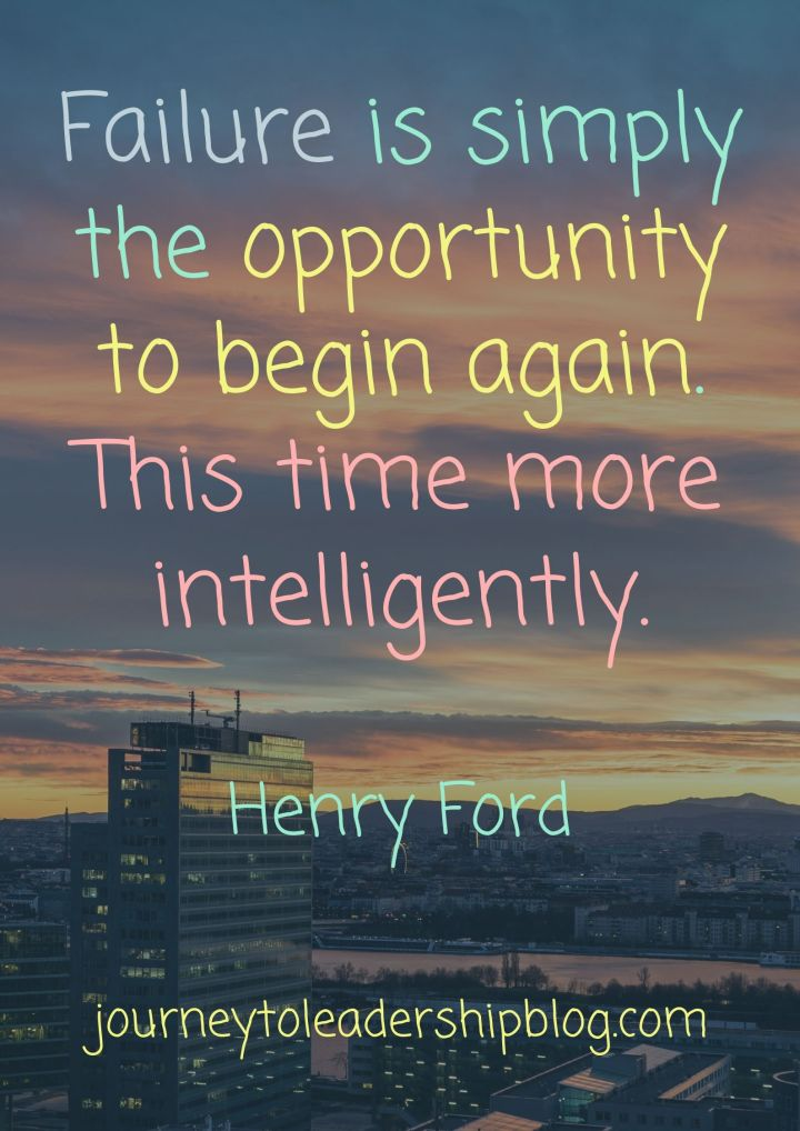 Quote Of The Week #102 Failure is simply the opportunity to begin again. This time more intelligently. Henry Ford #quotes #lifequotes #leadershipquotes #motivationalquotes #inspirationalquotes #failure #success #resilience #adversity #JourneyToLeadership