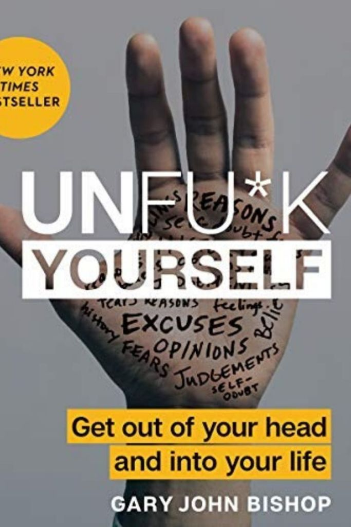 Unf*** Yourself: Get Out of Your Head and into Your Life By Gary John Bishop #books #bookreview #overcomefear #success