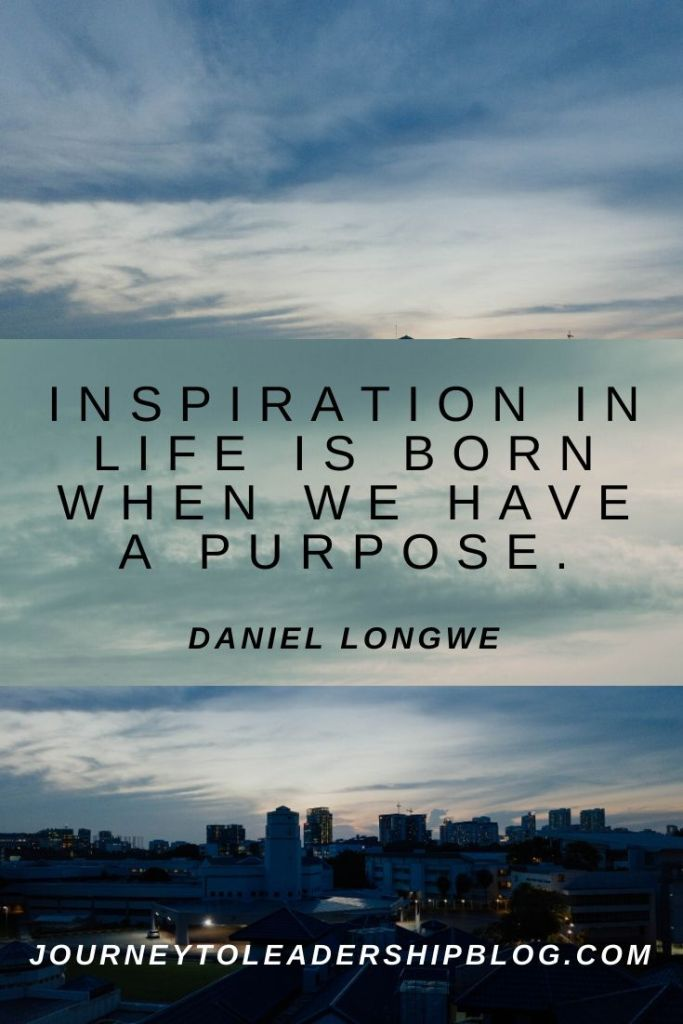 Quote Of The Week #119 Inspiration in life is born when we have a purpose. - Daniel Longwe #quotes #quotesaboutlife #purpose #success #inspiration