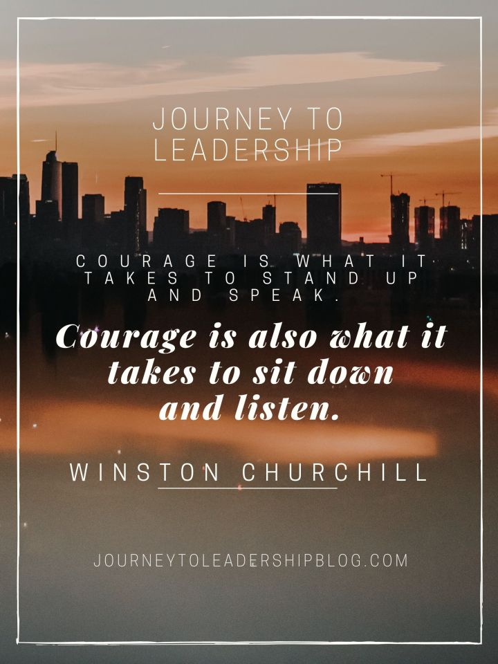 Quote Of The Week #146 Courage is what it takes to stand up and speak. Courage is also what it takes to sit down and listen. - Winston Churchill #quotes #leadershipquotes #motivationalquotes #motivation #courage #success #journeytoleadership https://journeytoleadershipblog.com/