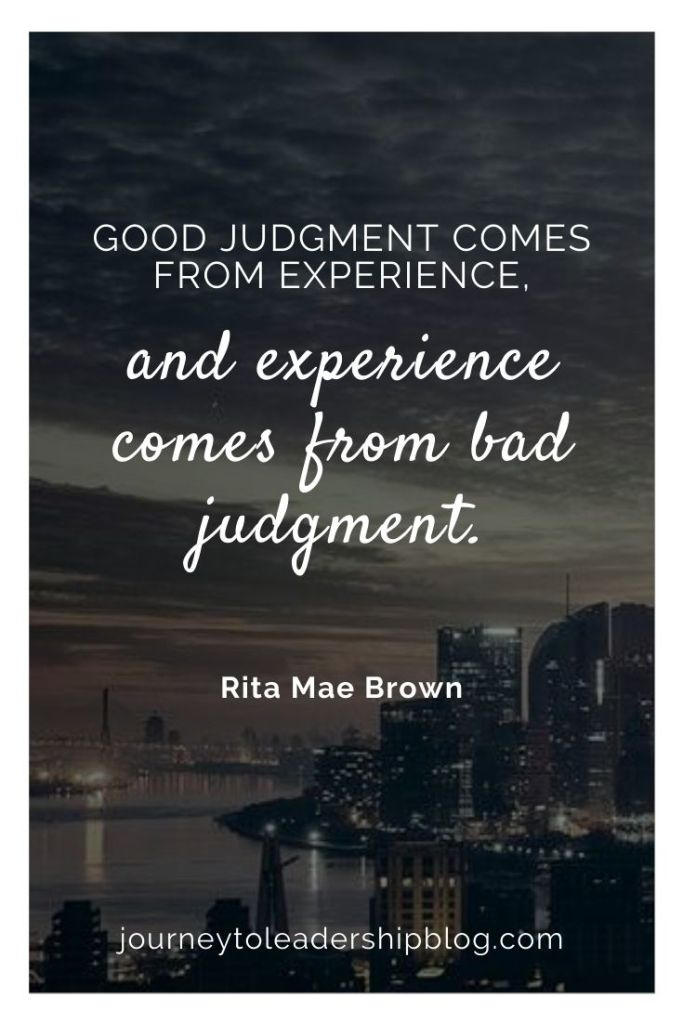 Quote Of The Week #152 Good judgment comes from experience, and experience comes from bad judgment. Rita Mae Brown #quotes #vision #motivation #judgement #discernment #success #motivation #motivationalquotes #inspiration #inspirationalquotes https://journeytoleadershipblog.com/