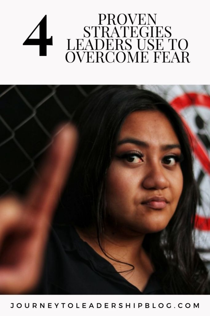4 Proven Strategies Leaders Use To Overcome Fear #fear #overcomefear #successmindset https://journeytoleadershipblog.com