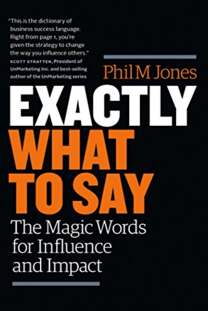Exactly What To Say: The Magic Words For Influence and Impact By Phil M. Jones #book #books #bookreviews #influence #impact #,negotiation #negotiationskills https://journeytoleadershipblog.com