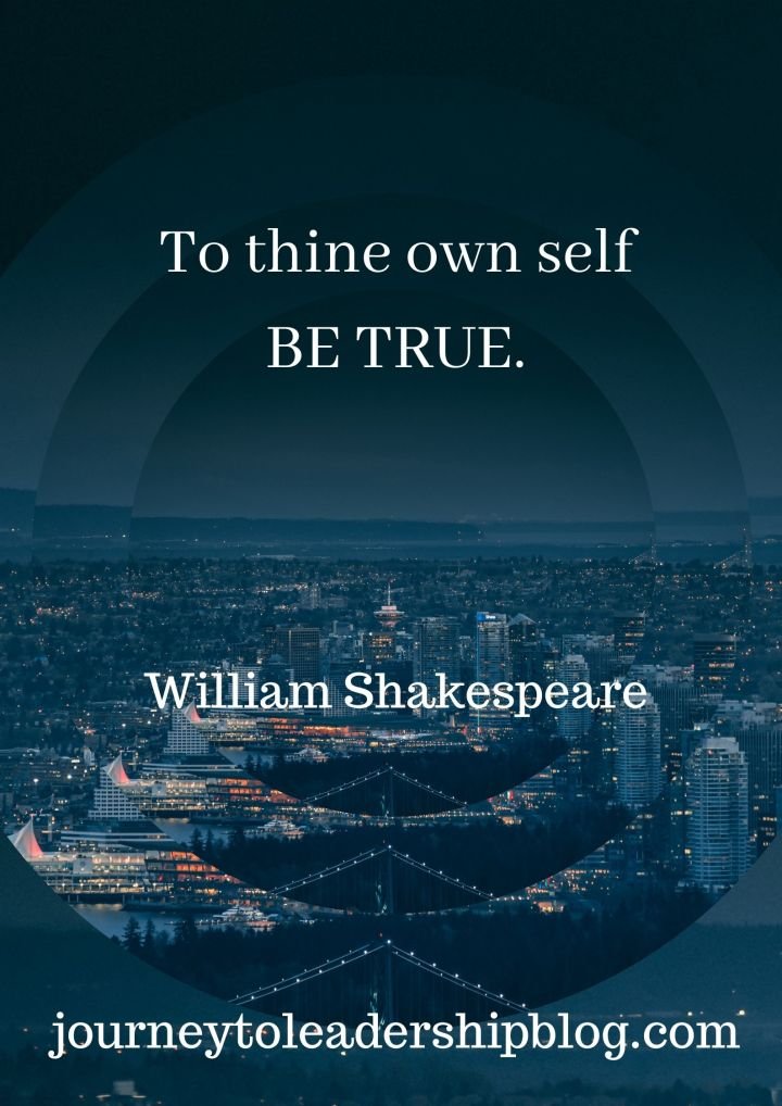 To thine own self be true. ~William Shakespeare #quote #quotes #authenticity #truth #selfawareness #journeytoleadershipquote https://journeytoleadershipblog.com