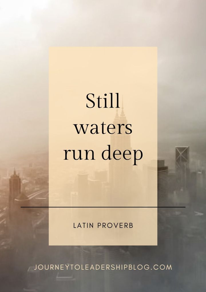 Quote Of The Week #186 Still waters run deep - Latin proverb #quote #quoteoftheweek #quotesaboutlife #wisdom #proverb https://journeytoleadershipblog.com/wp-content