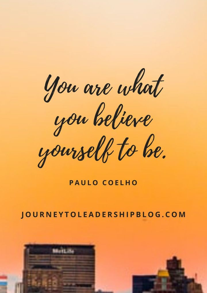 You are what you believe yourself to be. Paulo Coelho #quote #quotes #quoteoftheweek #selfdevelopment #selfimprovement https://journeytoleadershipblog.com