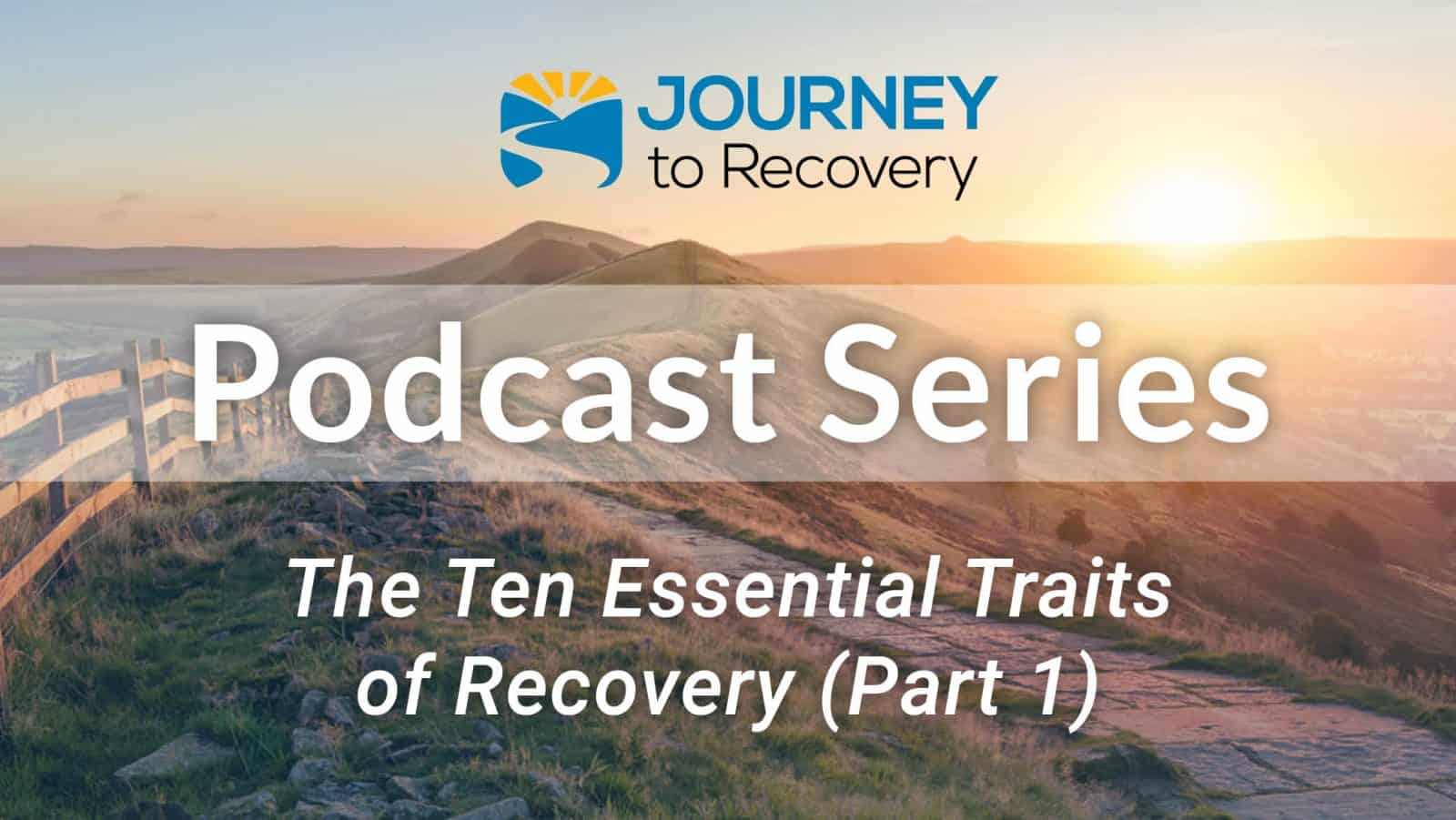 The Ten Essential Traits of Recovery (Part 1)