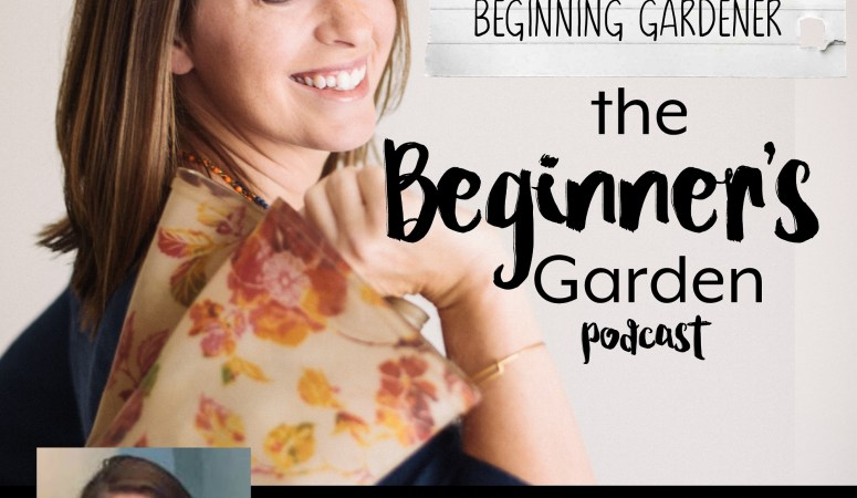 Advice from a True Beginning Gardener: Interview with Whitney Cromley {Beginner's Garden Podcast}