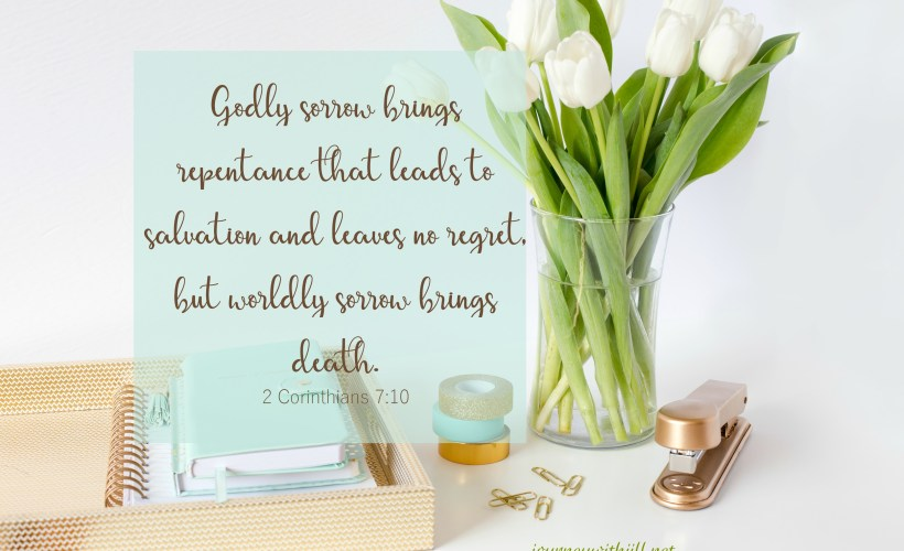 Godly sorrow leads to repentance 2 Corinthians 7:10