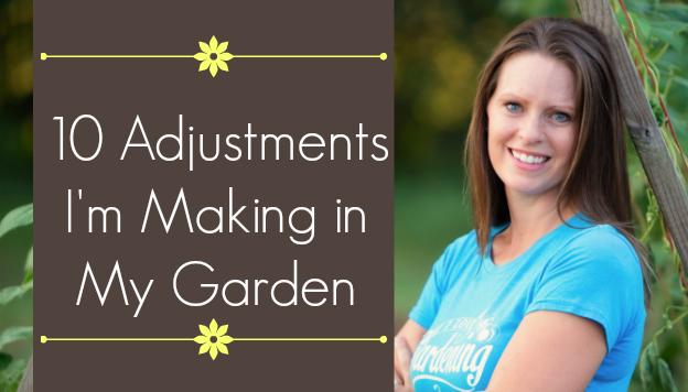10 Adjustments I'm Making in My Garden