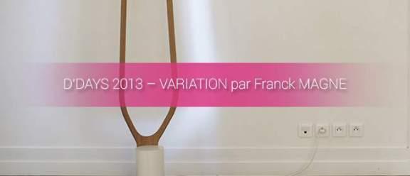 DESIGNER'S DAYS 2013 - D'DAYS 2013 FRANCK MAGNE