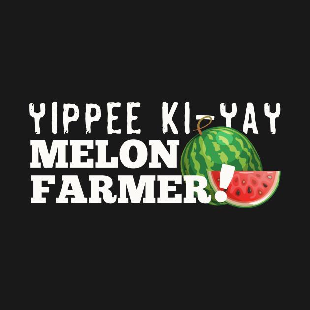 yippee kiyay melon farmer
