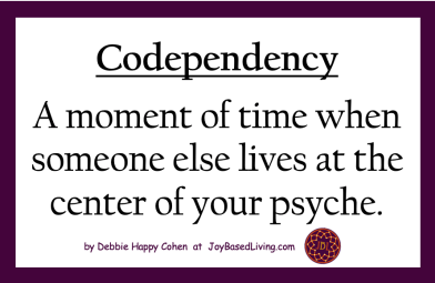 Codependency A moment of time when someone else lives at the center of your psyche