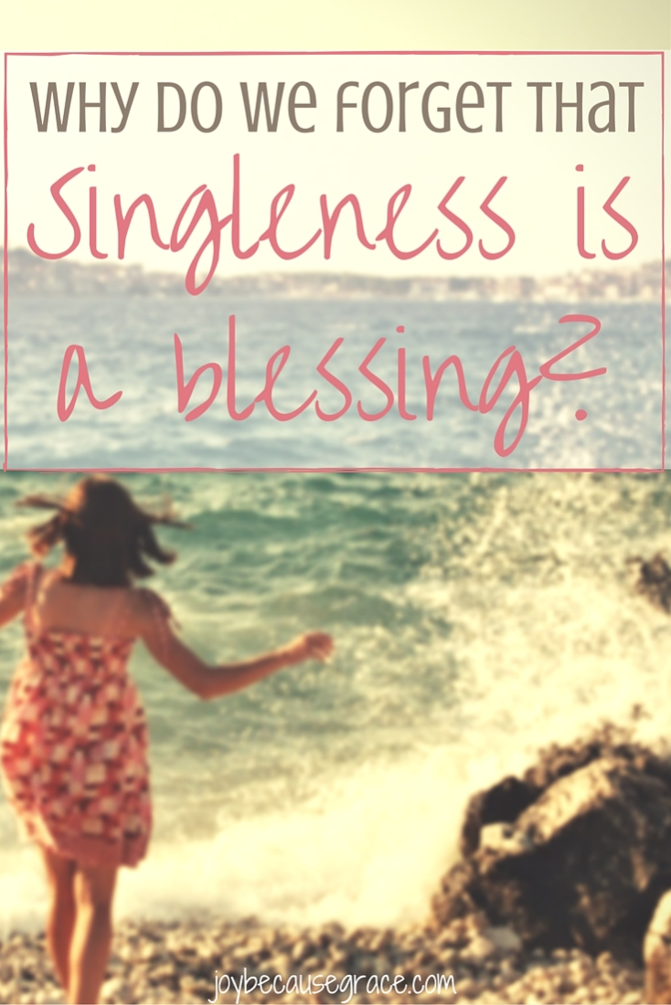 Why do we consider singleness to be a less worthy part of life than the other stages, when instead we should consider it to be a blessing?
