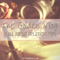 The Golden Vlog- Relationships
