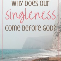 Why does our singleness come before God-