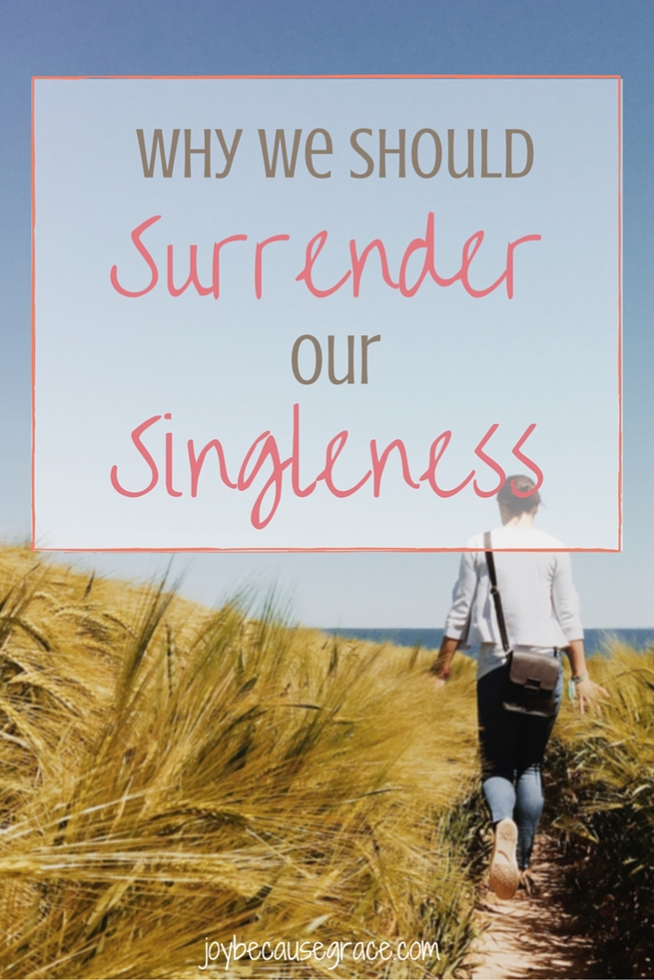 It's hard for me to trust God in this aspect of my life, but it is so important that I surrender my singleness to Him and learn to trust Him in everything.
