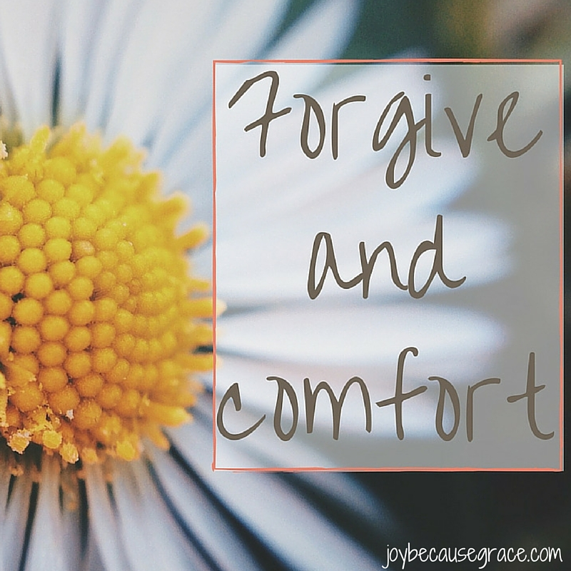 How to Forgive and Comfort Those who Hurt Us
