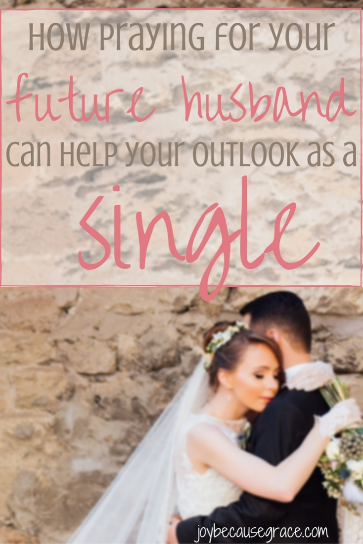 Praying for our future husbands is a great way to bless them before we meet them, and it's a way we can change our outlook as singles.
