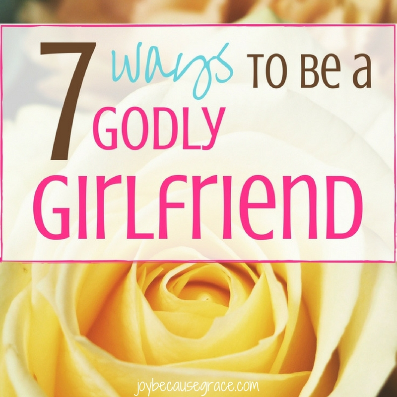 7 Ways to be a Godly Girlfriend