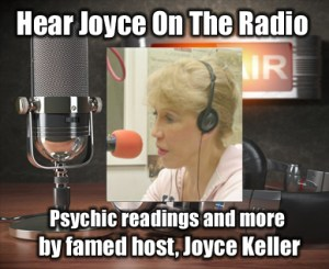 Psychic readings and more by famed host, Joyce Keller - ESP, sex, romance, money weekly psychic advice, paranormal call-in