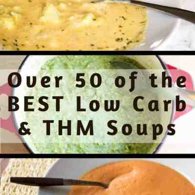50 of the Best THM Friendly & Low Carb Soups!