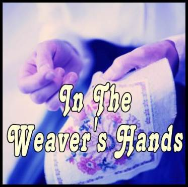 Realize we are in The Weaver's Hands – He Knows the Outcome!