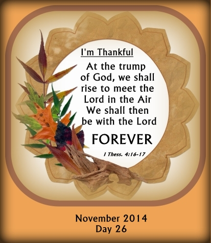 At the trump of God, I am going to rise to mee my Lord in the air. FOREVER I will be with Him!