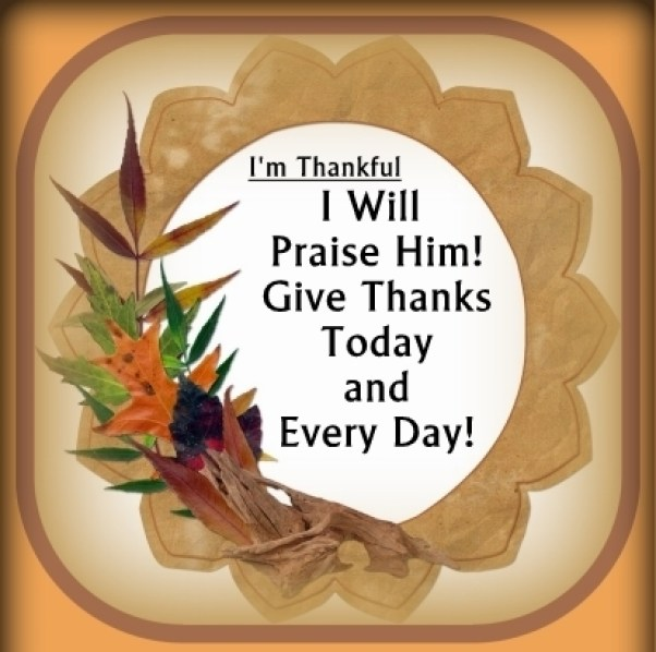 Give Thanks to God continually - today and everyday!