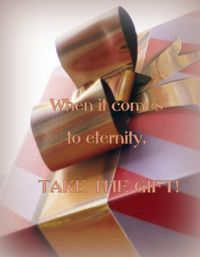 When it comes to Eternity, God offers a free gift! Why not take it!