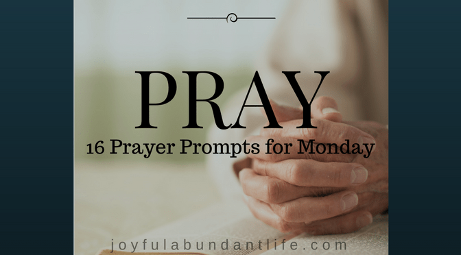 Prayer – 16  Prompts for Monday