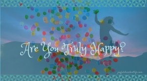 Happy-Are You Truly Happy?