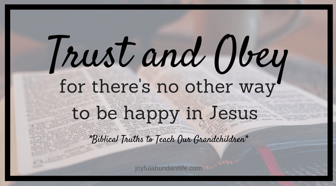 Instilling Biblical Truths into My Grandchildren – Trust and Obey = Gods' Blessings